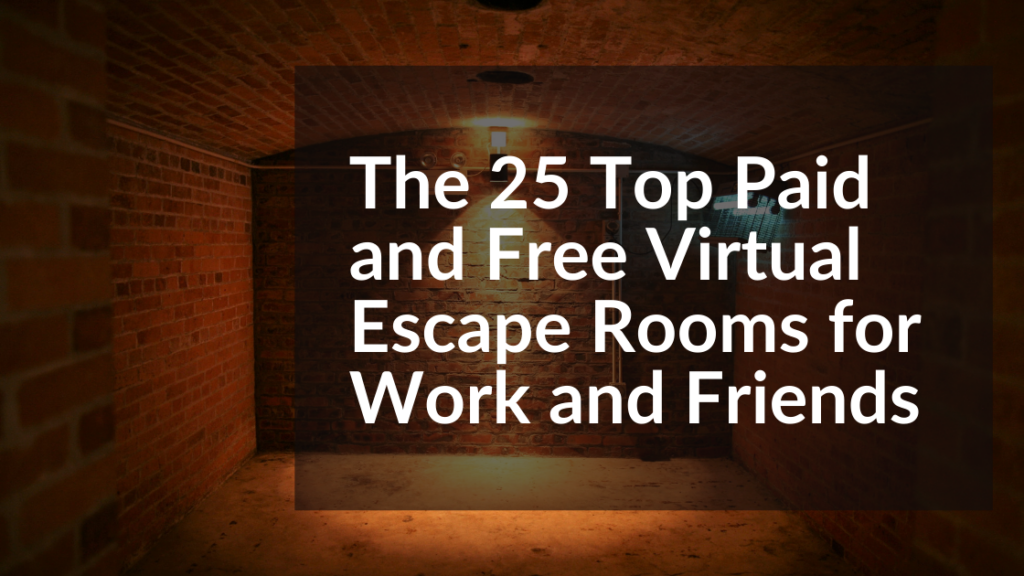 The 25 Top Paid and Free Virtual Escape Rooms for Work and Friends 2