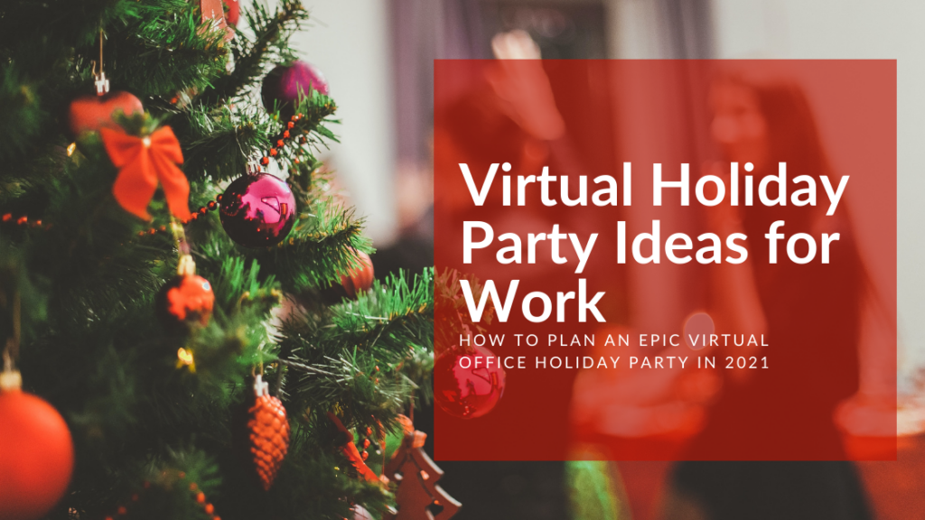 Virtual Holiday Party Ideas for Work How to Plan an Epic Virtual Office Holiday Party in 2021 1 1