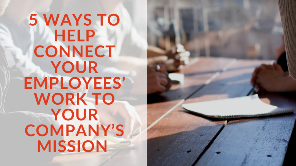 how to connect your employees work to your company mission